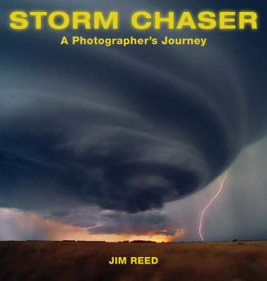 Storm Chaser: A Photographer's Journey (Hardback)