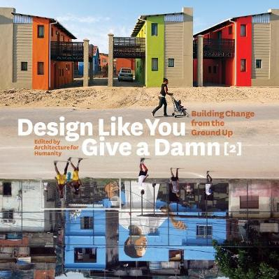 Design Like You Give a Damn [2]: Building Change from the Ground Up (Paperback)