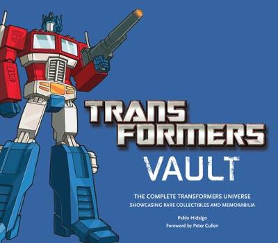 Transformers Vault: The Complete Transformers Universe - Showcasing Rare Collectibles and Memorabilia (Hardback)