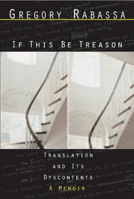 If This Be Treason: Translation and its Dyscontents: A Memoir (Paperback)