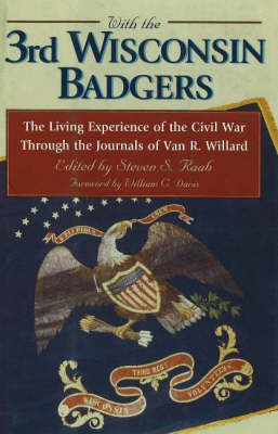 With the 3rd Wisconsin Badgers: The Living Experience of the Civil War Through the Journals of Van R.Willard (Hardback)