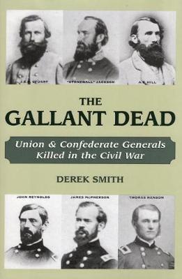Gallant Dead: Union and Confederate Generals Killed in the Civil War (Hardback)