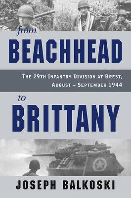From Beachhead to Brittany: The 29th Infantry Division at Brest, August-September 1944 (Hardback)