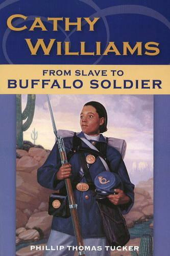 Cathy Williams: From Slave to Female Buffalo Soldier (Hardback)