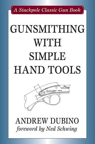 Gunsmithing with Simple Hand Tools - Stackpole Classic Gun Books (Hardback)