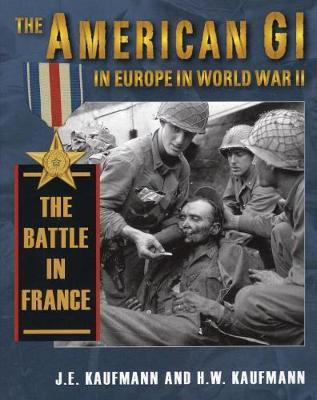 American Gi in Europe in World War 2: The Battle in France (Hardback)