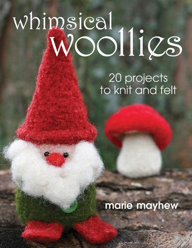 Whimsical Woollies: 20 Projects to Knit and Felt (Paperback)