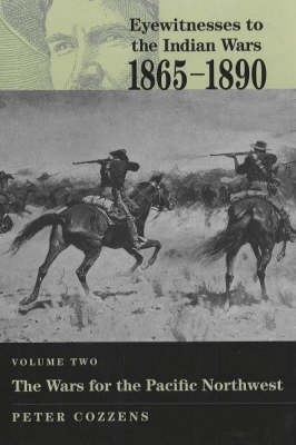 Eyewitnesses to the Indian Wars 1865-1890: Wars for the Pacific Northwest v. 2 (Hardback)