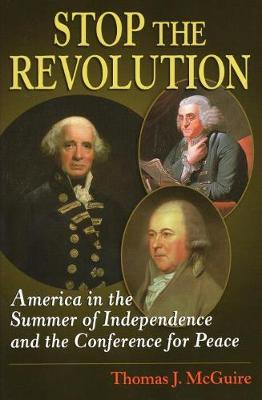 Stop the Revolution: America in the Summer of Independence and the Staten Island Conference (Hardback)