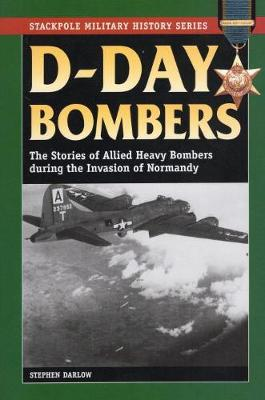 D-Day Bombers: The Stories of Allied Heavy Bombers During the Invasion of Normandy - Stackpole Military History Series (Paperback)