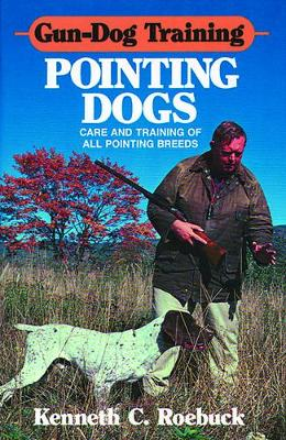Gun-Dog Training: Pointing Dogs: Care and Training of all Pointing Breeds (Hardback)