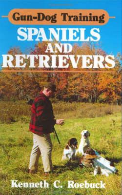 Gun Dog Training Spaniels and Retrievers (Hardback)