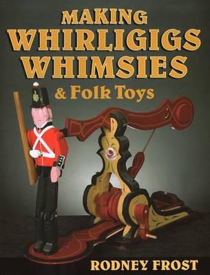 Making Whirligigs, Whimsies, & Folk Toys (Paperback)
