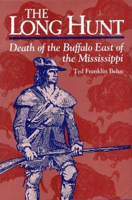 Long Hunt: Death of the Buffalo East of the Mississippi (Hardback)