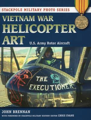 Vietnam War Helicopter Art: U.S. Army Rotor Aircraft - Stackpole Military Photo Series (Paperback)