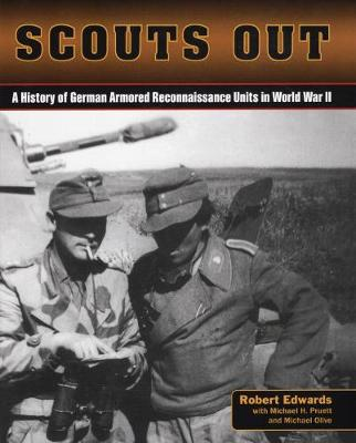 Scouts out: A History of the German Armored Reconnasissance Units of WWII (Hardback)