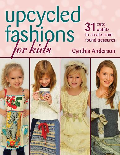 Upcycled Fashions for Kids: 31 Cute Outfits to Create from Found Treasures (Paperback)