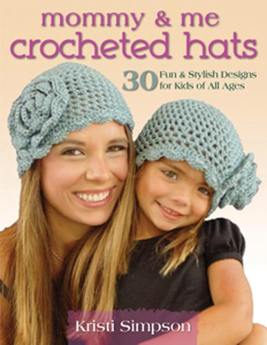 Mommy & Me Crocheted Hats: 30 Silly, Sweet & Fun Hats for Kids of All Ages (Paperback)
