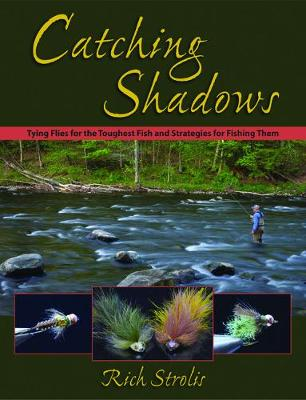 Catching Shadows: Tying Flies for the Toughest Fish and Strategies for Fishing Them (Hardback)