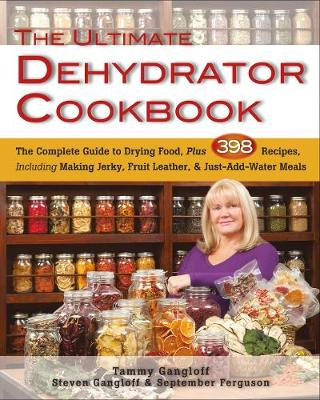 Ultimate Dehydrator Cookbook: The Complete Guide to Drying Food (Paperback)
