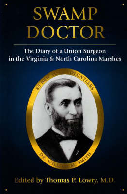 Swamp Doctor: The Diary of a Union Surgeon the Virginia and North Carolina Marshes (Hardback)