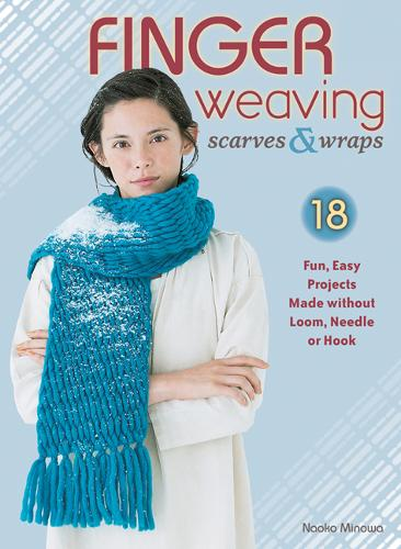 Finger Weaving Scarves & Wraps: 18 Fun, Easy Projects Made Without a Loom, Hook, or Needle (Paperback)
