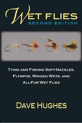 Wet Flies: Tying and Fishing Soft-Hackles, Flymphs, Winged Wets, and All-Fur Wet Flies (Paperback)