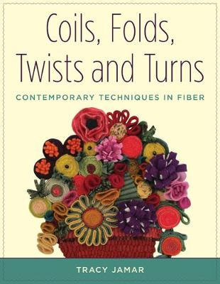 Coils, Folds, Twists, and Turns: Contemporary Techniques in Fiber (Paperback)