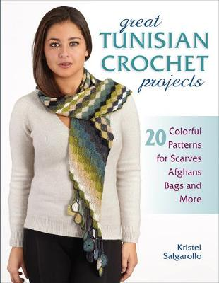 Great Tunisian Crochet Projects: 20 Colorful Patterns for Scarves, Afghans, Bags and More (Paperback)