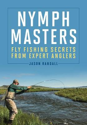 Nymph Masters: Fly Fishing Secrets from Expert Anglers (Hardback)