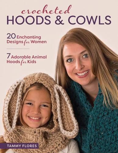 Crocheted Hoods and Cowls: 20 Enchanting Designs for Women 7 Adorable Animal Hoods for Kids (Paperback)