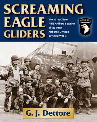 Screaming Eagle Gliders: The 321st Glider Field Artillery Battalion of the 101st Airborne Division in World War II (Hardback)