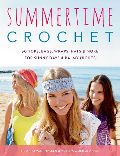 Summertime Crochet: 30 Tops, Bags, Wraps, Hats & More for Sunny Days & Balmy Nights (Paperback)