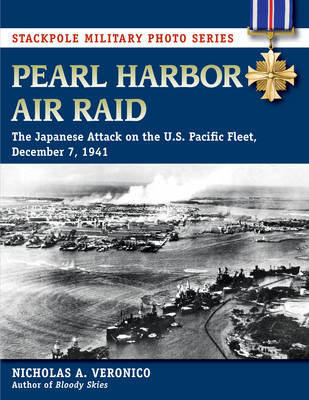 Pearl Harbor Air Raid: The Japanese Attack on the U.S. Pacific Fleet, December 7, 1941 - Stackpole Military Photo Series (Paperback)