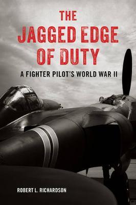 The Jagged Edge of Duty: A Fighter Pilot's World War II (Hardback)