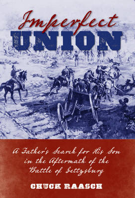Imperfect Union: A Father's Search for His Son in the Aftermath of the Battle of Gettysburg (Hardback)