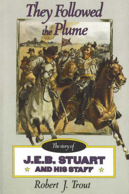 They Followed the Plume: J. E. B. Stuart and His Staff (Paperback)