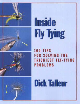 Inside Fly Tying: 100 Tips for Solving the Trickiest Fly-Tying Problems (Paperback)