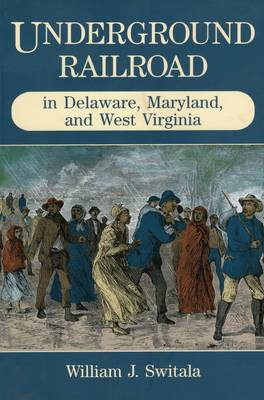 Underground Railroad in Delaware, Maryland, and West Virginia (Paperback)