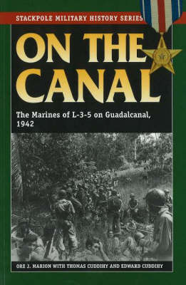 On the Canal: The Marines of L-3-5 on Guadalcanal, 1942 - Stackpole Military History (Paperback)