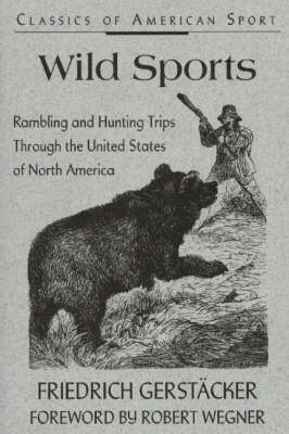 Wild Sports: Rambling and Hunting Trips Through the United States of North America (Paperback)