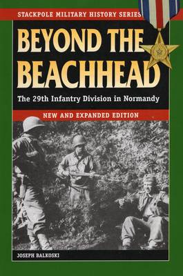 Beyond the Beachhead: The 29th Infantry Division in Normandy - Stackpole Military History Series (Paperback)