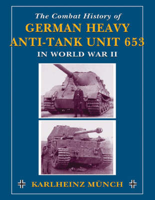 Combat History of German Heavy Anti-Tank Unit 653 in World War 2 (Paperback)