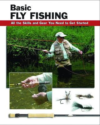 Basic Fly Fishing: All the Skills and Gear You Need to Get Started (Spiral bound)