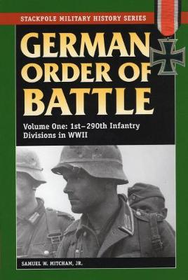 German Order of Battle, Vol. 1: 1st-290th Infantry Divisions in World War II - Stackpole Military History Series (Paperback)