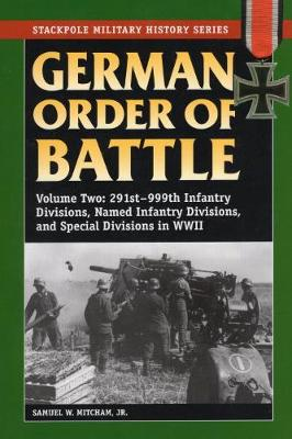 German Order of Battle, Vol. 2: 291st-999th Infantry Divisions, Named Infantry Divisions, and Special Divisions in World War II - Stackpole Military History Series (Paperback)