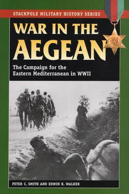 War in the Aegean: The Campaign for the Eastern Mediterranean in World War II - Stackpole Military History Series (Paperback)