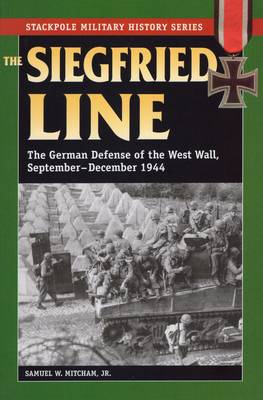 Siegfried Line: The German Defense of the West Wall, September-December 1944 - Stackpole Military History Series (Paperback)