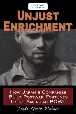 Unjust Enrichment: How Japan's Companies Built Postwar Fortunes Using American POWs - Stackpole Classics (Paperback)