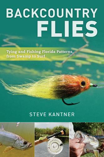 Backcountry Flies: Tying and Fishing Florida Patterns, from Swamp to Surf (Paperback)